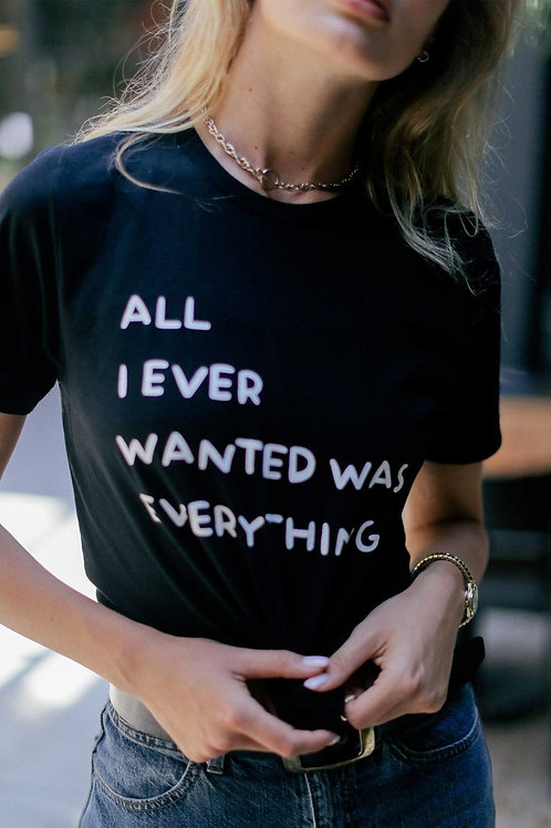 All I Ever Wanted Graphic Tee