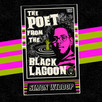 The Poet From The Black Lagoon RISES!!