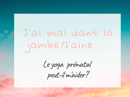 Je suis enceinte et j'éprouve des douleurs nouvelles dans la jambe... Le yoga peut-il m'aider?
