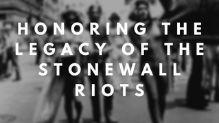 Honoring the Legacy of the Stonewall Riots