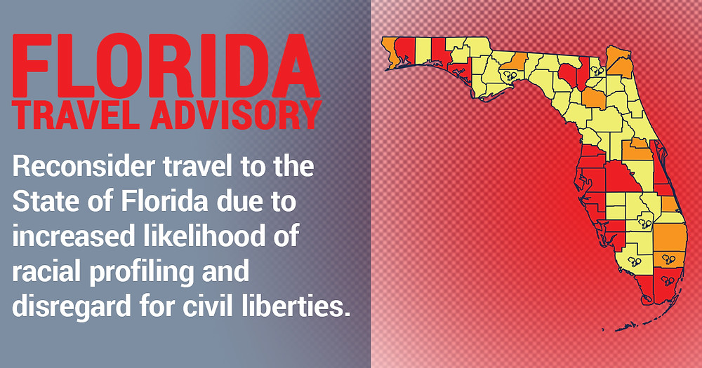 Florida Travel Advisory - Reconsider travel to the State of Florida due to increased likelihood of racial profiling and disregard for civil liberties.