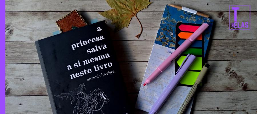 Crítica: a princesa salva a si mesma neste livro, de Amanda Lovelace