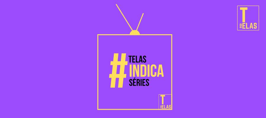 #TelasIndica: séries de TV
