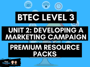 BTEC Business L3 Unit 2: Developing a Marketing Campaign Resource Packs