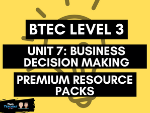 BTEC Business L3 Unit 7: Business Decision Making Resource Packs