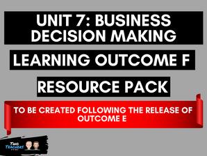 Unit 7: Business Decision Making LOF Created Following Outcome E