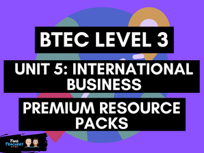 BTEC Business L3 Unit 5: International Business Resource Packs