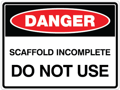 SCAFFOLD INCOMPLETE DO NOT USE Danger Safety Sign