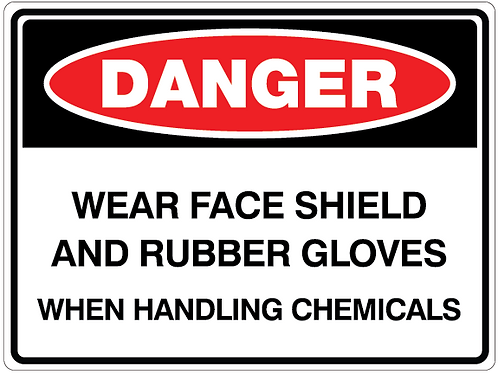 WEAR FACE SHIELD AND RUBBER GLOVES WHEN HANDLING CHEMICALS Danger Safety Sign