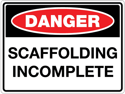 SCAFFOLDING INCOMPLETE Danger Safety Sign