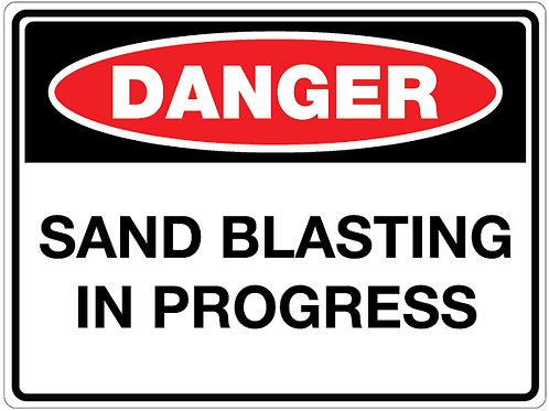 SAND BLASTING IN PROGRESS Danger Safety Sign
