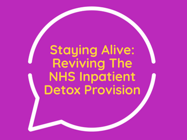 Staying Alive: Reviving The NHS Inpatient Detox Provision