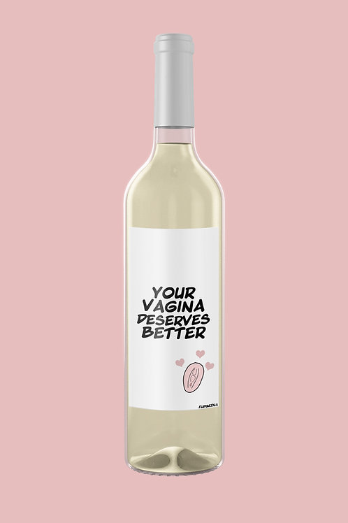 Your Vagina Deserves Better - Wine Label