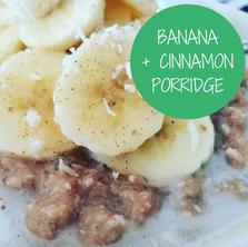 Banana + Cinnamon Porridge