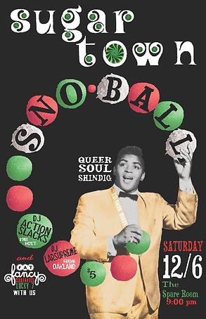 First Sugar Town Sno-Ball Vintage Soul Dance Party Poster, 60s Soul Holiday Dance Party, DJ Action Slacks Portland Soul DJ, the Spare Room soul night, Portland Graphic Designer