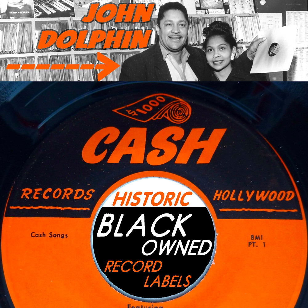 John Dolphin, Dolphins of Hollywood, Cash Records, Historic Black Owned Record Labels, 1950s Los Angeles Black Music Community