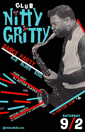 Club Nitty Gritty Rhythm & Blues Dance Party Poster, Junior Walker, DJ Action Slacks Portland Soul DJ, Kenton Club Soul Night, Soul Dance Party Poster, Portland Graphic Designer