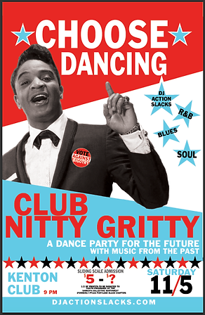 Club Nitty Gritty Rhythm & Blues Dance Party Poster, Choose Dancing 2016 Pre-Election Party, DJ Action Slacks Portland Soul DJ, Kenton Club Soul Night, Soul Dance Party Poster, Portland Graphic Designer