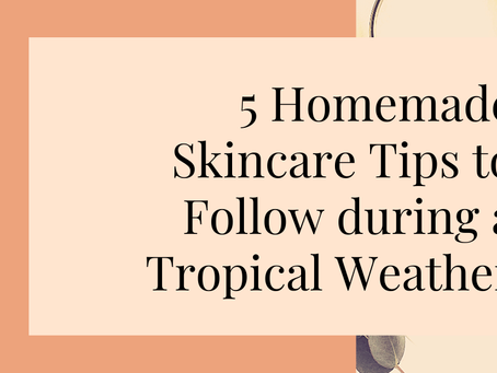 5 homemade skin care tips for flawless skin in a tropical climate