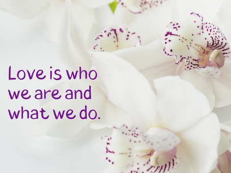 Love is who we are and what we do.