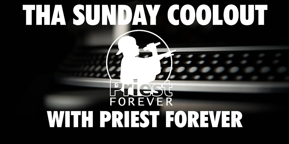 Tha Sunday Coolout With Priest Forever.