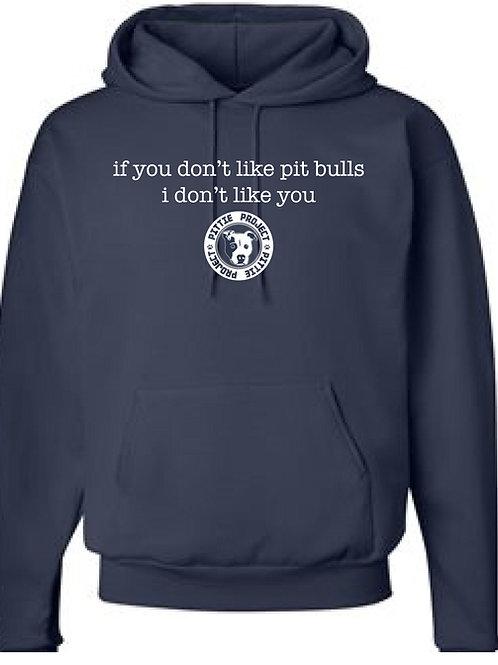 if you don't like pit bulls Idont like you hoodies