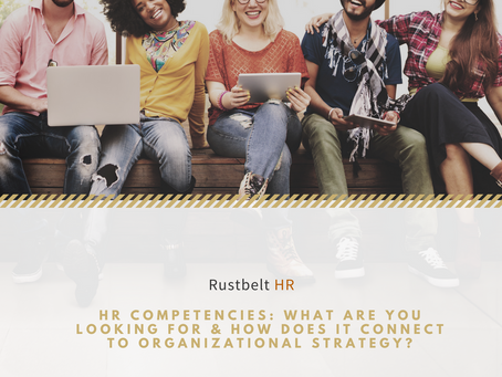 HR Competencies: What Are You Looking for and How Does it Connect to Organizational Strategy?
