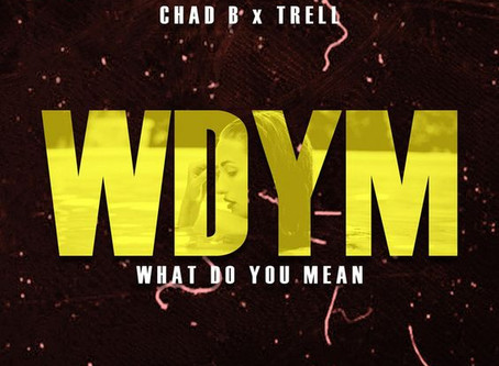 'What Do You Mean [WDYM]' by Brilliant American Musician Chad B is the Ultimate Hip Hop Banger