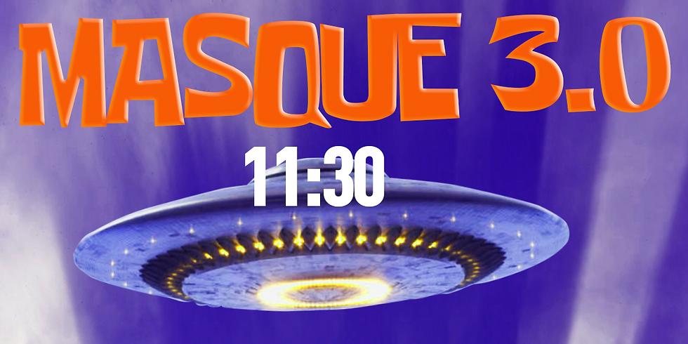 11:30 - Masque 3.0