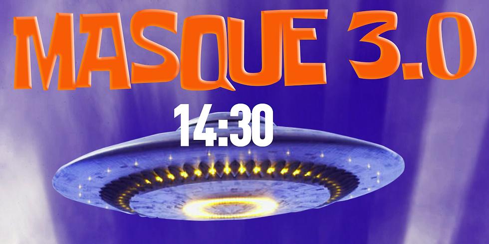 14:30 - Masque 3.0