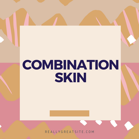 """Taking Care of """"Combination Skin"""""""