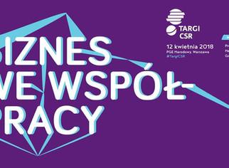 """Targi CSR """"Biznes we współpracy"""", 12 kwietnia 2018, Warszawa"""