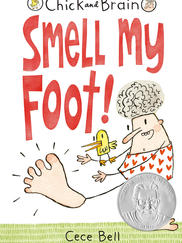 CHICK AND BRAIN: Smell My Foot! written by Cece Bell