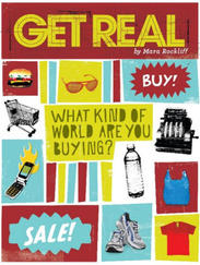 GET REAL: What Kind of World Are You Buying? written by Mara Rockliff