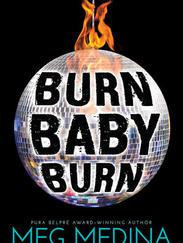 BURN BABY BURN written by Meg Medina