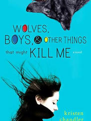WOLVES, BOYS, & OTHER THINGS THAT MIGHT KILL ME written by Kristen Chandler