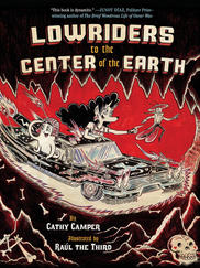 LOWRIDERS TO THE CENTER OF THE EARTH by Cathy Camper and Raúl the Third