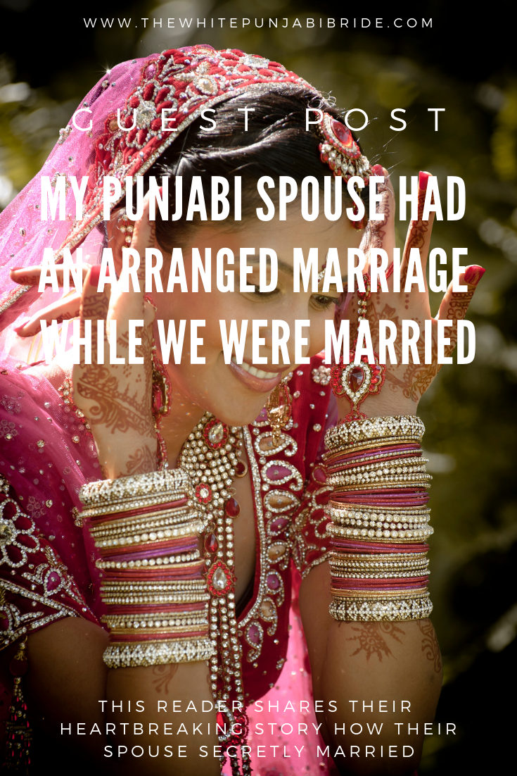 My Punjabi Spouse Had An Arranged Marriage While We Were Married