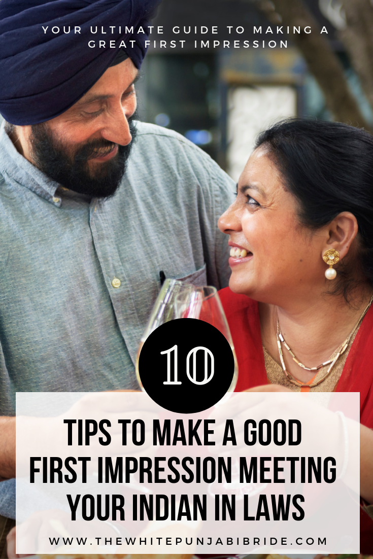 10 Tips To Make A Good First Impression Meeting Your Indian In Laws