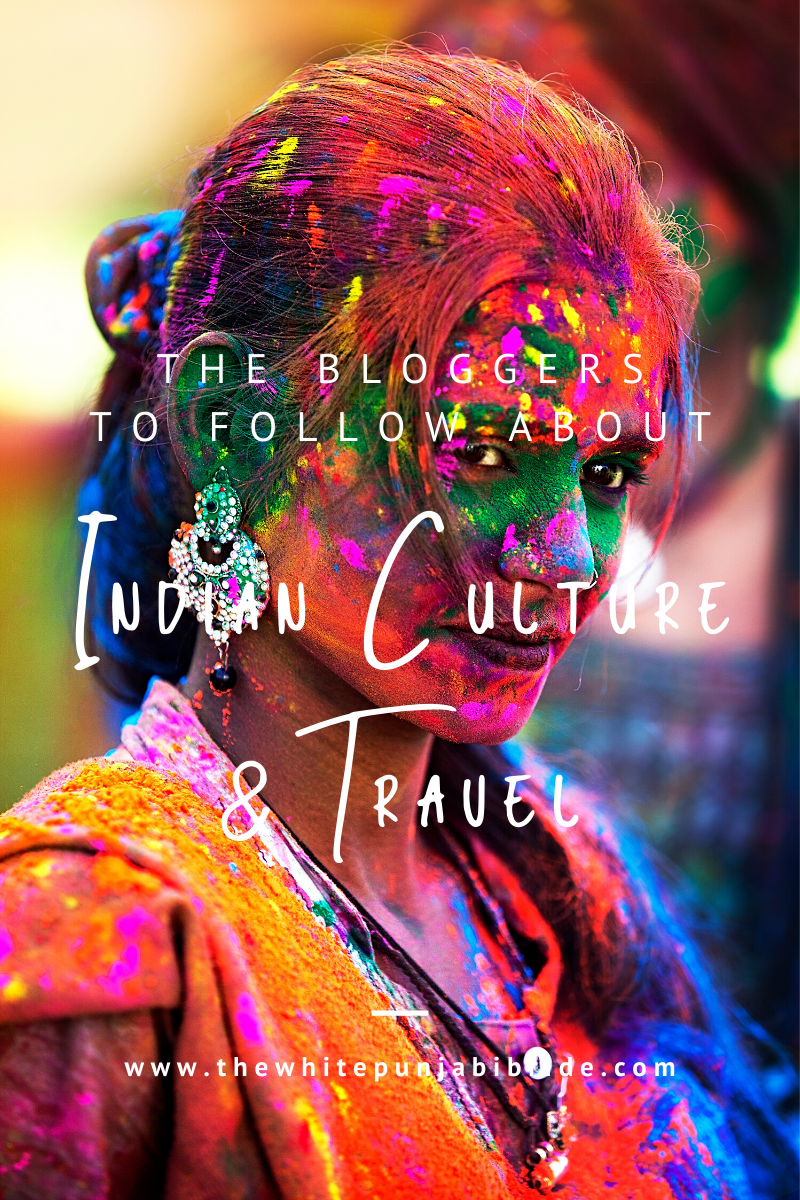 The Bloggers To Follow About Indian Culture And Travel