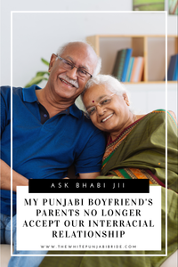 Ask Bhabi Jii: My Punjabi Boyfriend's Parents No Longer Accept Our Interracial Relationship