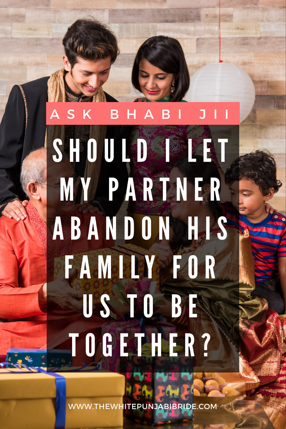 Ask Bhabi Jii: Should I Let My Partner Abandon His Family For Us To Be Together?