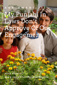 Ask Bhabi Jii: My Punjabi In Laws Don't Approve Of Our Engagement