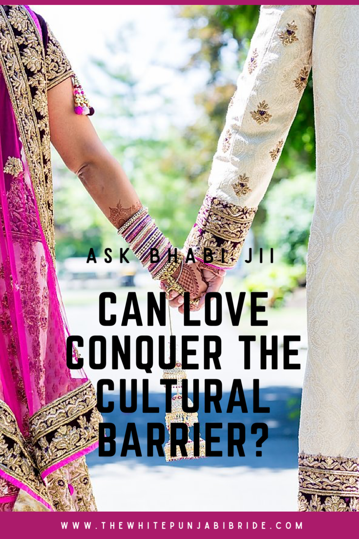 Ask Bhabi Jii: Can Love Conquer The Cultural Barrier?