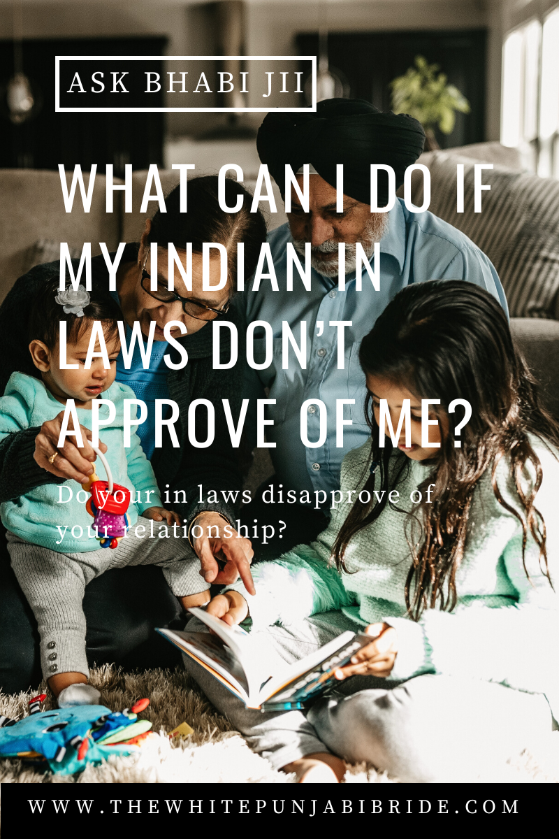 Ask Bhabi Jii: What Can I Do If My Indian In Laws Don't Approve Of Me?