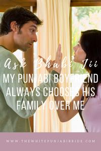 Ask Bhabi Jii: My Punjabi Boyfriend Always Choose's His Family Over Me