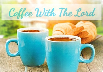 ✞☕ Coffee With The Lord ☕ ✞
