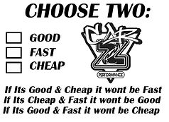 Carz Peformance, Choose Two:, Good, Fast, Cheap,