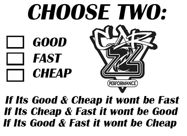 Carz Peformance, Choose Two:, Good, Fast, Cheap