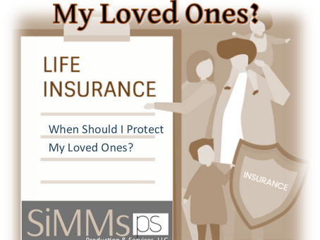 When Should I Protect My Loved Ones?